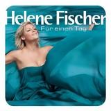 Helene Fischer - Fuer einen tag